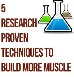 5 Research-Proven Techniques For Faster Muscle Gains