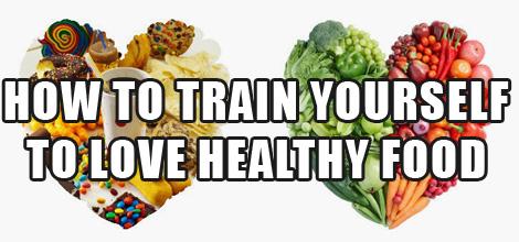 train-yourself-to-like-healthy-food