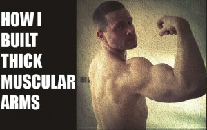 How I Built Big, Muscular Arms
