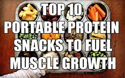 """Top 10 """"On-The-Go"""" Protein Sources For Building Muscle"""