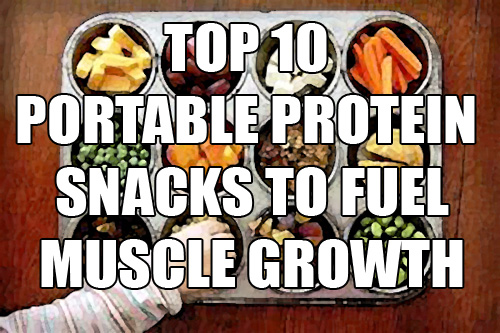 "Top 10 ""On-The-Go"" Protein Sources For Building Muscle"