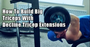 Build Big Triceps With Decline Tricep Extensions