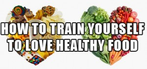 How You Can Train Yourself To LOVE Healthy Food