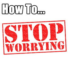 10 Ways To Stop Worrying Forever