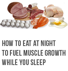How To Eat At Night To Fuel Muscle Growth While You Sleep