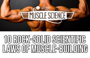 10 Rock-Solid Scientific Laws of Muscle-Building