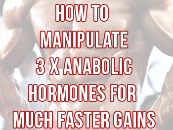 How To Manipulate 3 x Big Hormones For More Muscle
