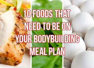 Top 10 Foods For The Best Bodybuilding Meal Plan
